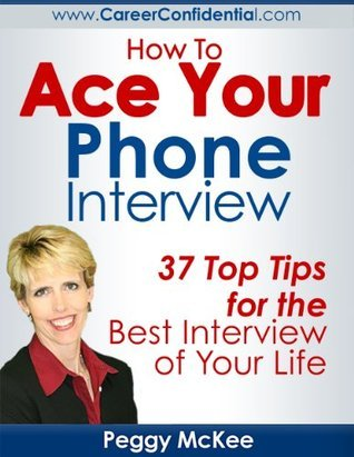 How To Ace Your Phone Interview  by  Peggy McKee