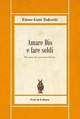 Amare Dio e fare soldi: Massime di economia divina (Biblioteca Rosmini Vol. 15)  by  Ettore Gotti Tedeschi