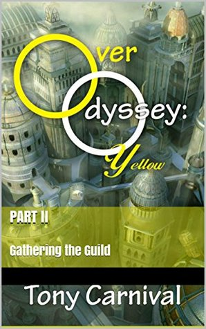 Over Odyssey Yellow: Part II: Gathering the Guild  by  Tony Carnival