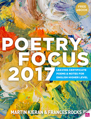 Poetry Focus 2017: Leaving Certificate Poems & Notes for English Higher Level  by  Martin Kieran