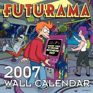 Futurama 2007 Wall Calendar  by  Matt Groening