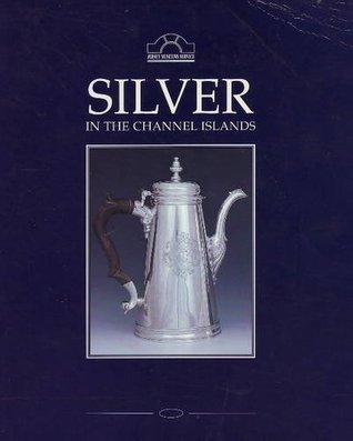 Silver in the Channel Islands Frederick Cohen