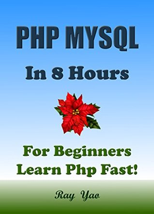 PHP : MySQL : In 60 Minutes: Fast Book: Learn PHP Fast: Start Coding Today!: A Beginners Guide, Cover All Essential PHP knowledge. Ray Yao