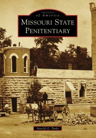 Missouri State Penitentiary (Images of America Series)  by  Arnold G. Parks