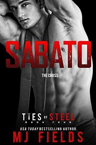 Sabato: The Cross (Ties of Steel Book 4) M.J. Fields