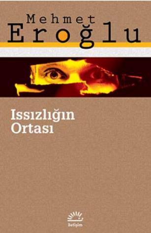 Issızlığın Ortası  by  Mehmet Eroğlu