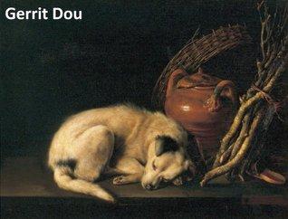 88 Color Paintings of Gerrit Dou (Gerard Douw, Dow) - Dutch Golden Age Painter (April 7, 1613 - February 9, 1675) Jacek Michalak