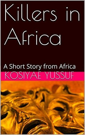 Killers in Africa: A Short Story from Africa kosiyae Yussuf
