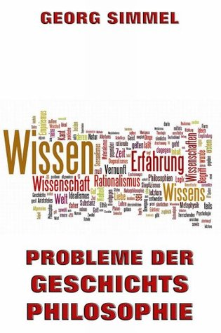 Probleme der Geschichtsphilosophie: Vollständige Ausgabe  by  Georg Simmel