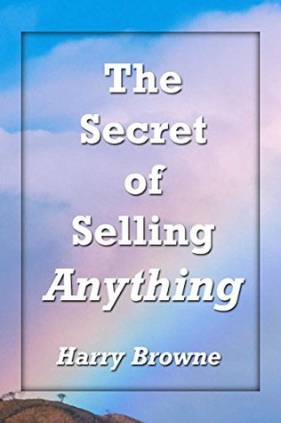 The Secret of Selling Anything Harry Browne