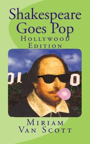 Shakespeare Goes Pop: Hollywood Edition: Movie & TV quotes with a Shakespearean Makeover, Plus Trivia and More (Volume 1) Miriam Van Scott