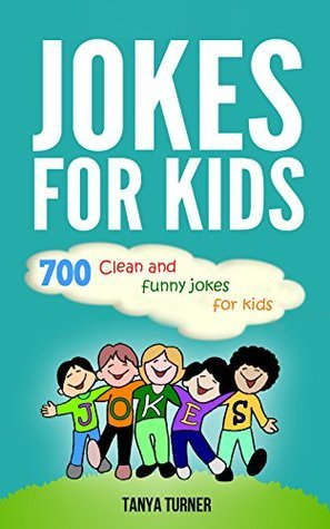 Jokes for Kids:700 Clean and Funny Jokes for Kids  by  Tanya Turner