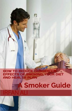 Smoking: Quit with Your Whole Body! Comprehensive Advice on Preventing and Healing the Effects of Smoking  by  Irfan Ali