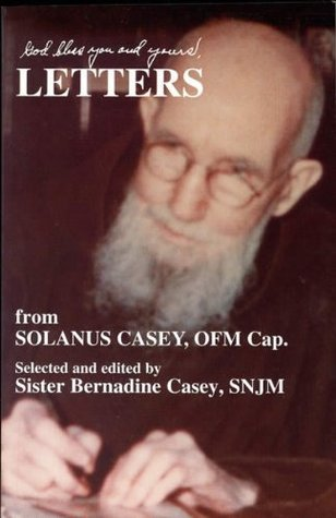 God Bless You and Yours, Letters from Solanus Casey, OFM Cap. Solanus Casey