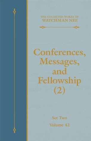 Conferences, Messages, and Fellowship (2) (The Collected Works of Watchman Nee Book 42) Watchman Nee