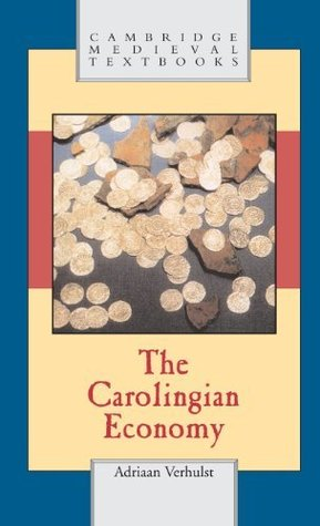The Carolingian Economy (Cambridge Medieval Textbooks)  by  Adriaan Verhulst