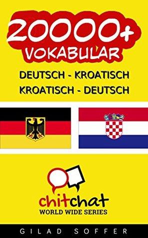 20000+ Deutsch - Kroatisch Kroatisch - Deutsch Vokabular  by  Gilad Soffer
