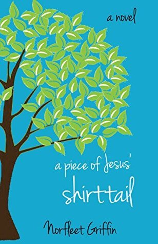 A Piece of Jesus Shirttail  by  Norfleet Griffin