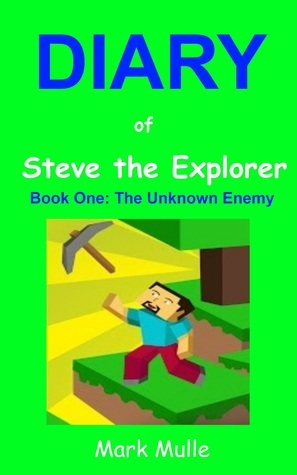 Diary of Steve the Explorer, Book One of the Cube World Chronicles  by  Mark Mulle