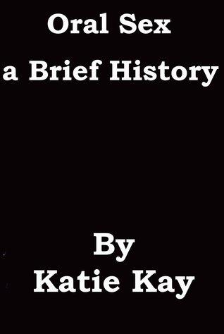 Oral Sex a Brief History  by  Katie Kay