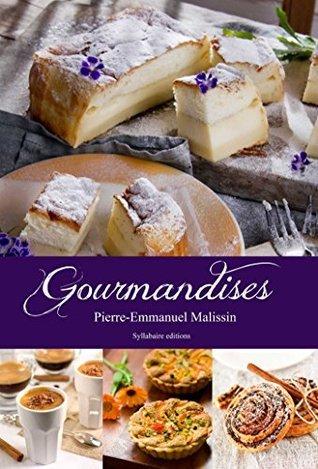Gourmandises (Collection cuisine et mets t. 5) Pierre-Emmanuel Malissin