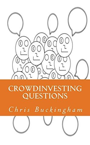 Crowdinvesting Questions: Equity model crowdfunding questions and how to use them to succeed Chris Buckingham
