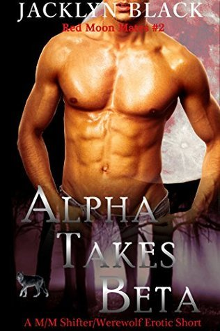 Alpha Takes Beta (Red Moon Mates, #2)  by  Jacklyn Black