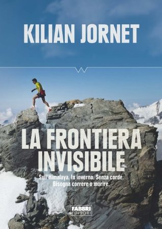 La frontiera invisibile: SullHimalaya. In inverno. Senza corde. Bisogna correre o morire.  by  Kilian Jornet