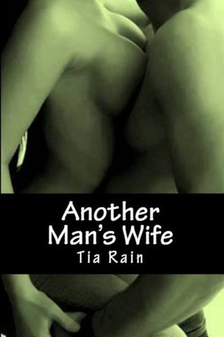Another Mans Wife  by  Tia Rain