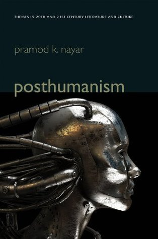 Posthumanism (PTLC - Polity Themes in 20th and 21st Century Literature)  by  Pramod K. Nayar
