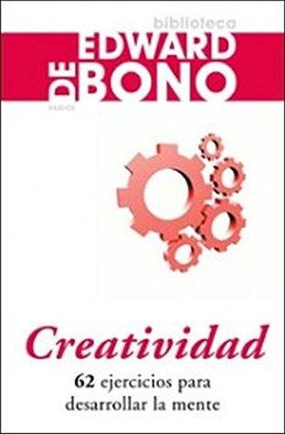 Creatividad: 62 ejercicios para desarrollar la mente  by  Edward de Bono