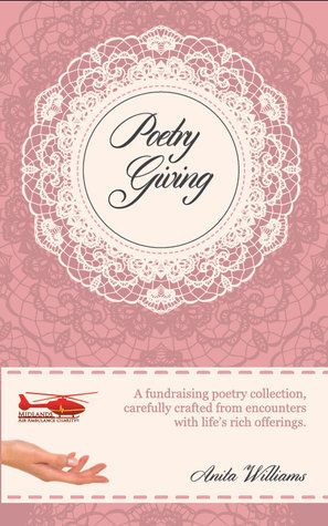 Poetry Giving: A fundraising poetry collection for Midlands Air Ambulance Charity  by  Anita  Williams