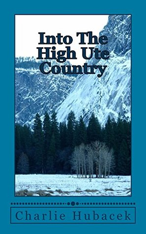 Into The High Ute Country Charlie Hubacek