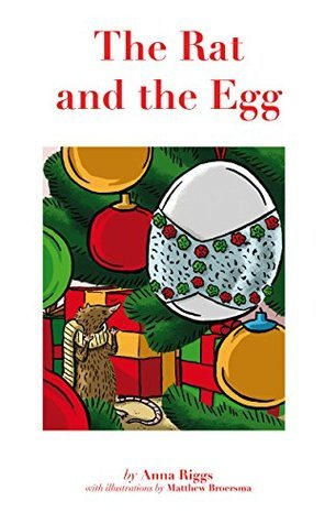 The Rat and the Egg: A Christmas Story  by  Anna Riggs