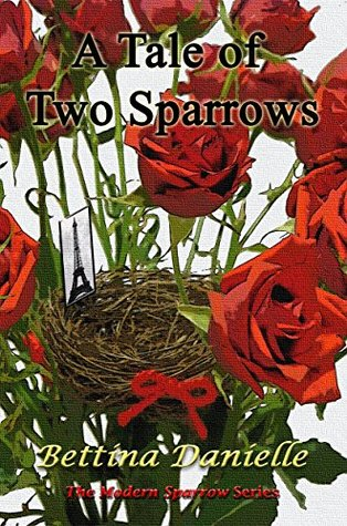 A Tale of Two Sparrows (The Modern Sparrow, #1) Bettina Danielle