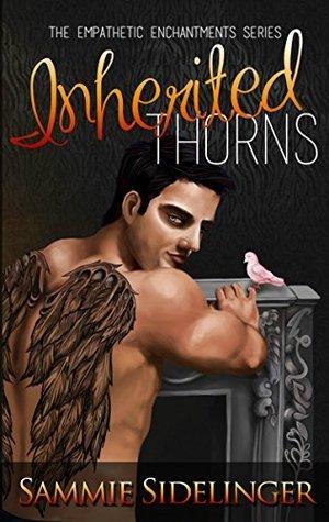 Inherited Thorns (The Empathetic Enchantments, #1) Sammie Sidelinger