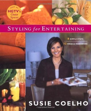 Styling for Entertaining: 8 Simple Steps, 12 Miracle Makeovers  by  Susie Coelho