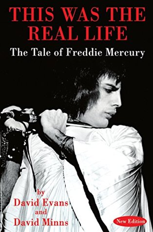 THIS WAS THE REAL LIFE: The Tale of Freddie Mercury David Evans