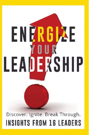 Energize Your Leadership: Discover, Ignite, Break Through  by  Energized Leaders, LLC