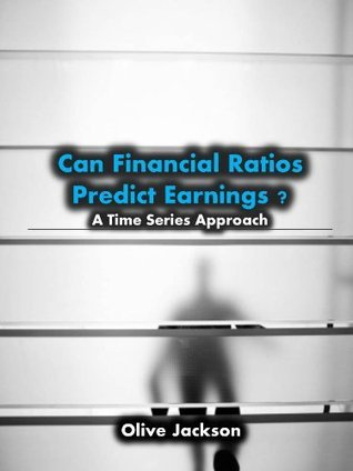 Can Financial Ratios Predict Earnings ? A Time Series Approach Olive Jackson