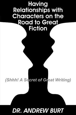 Having Relationships With Characters on the Road to Great Fiction: Andrew Burt