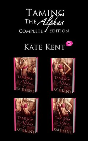 Taming the Alphas: Complete Edition Kate Kent
