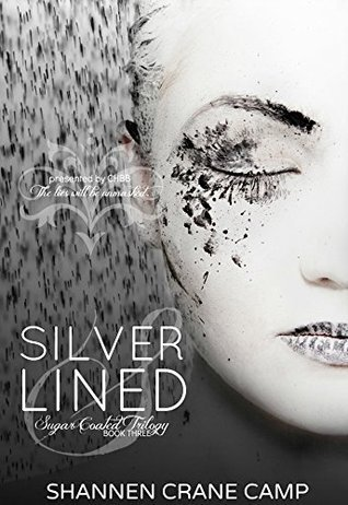 Silver Lined (Sugar Coated Trilogy Book 3) Shannen Crane Camp