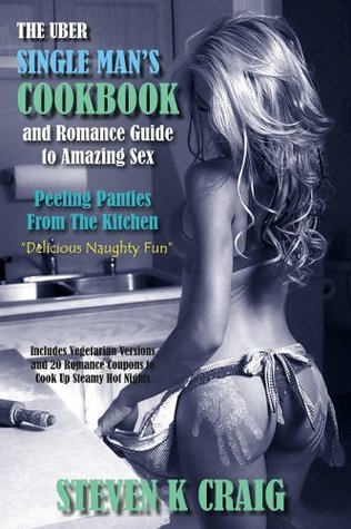 The Uber Single Mans Cookbook & Romance Guide to Amazing Sex  by  Seven Craig