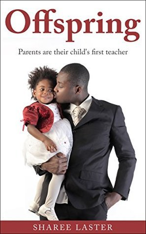 Offspring: Parents are their childs first teacher  by  Sharee Laster