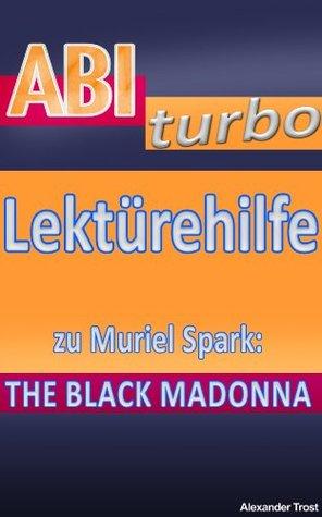 ABIturbo: Lektürehilfe zu Muriel Spark: The Black Madonna  by  Alexander Trost