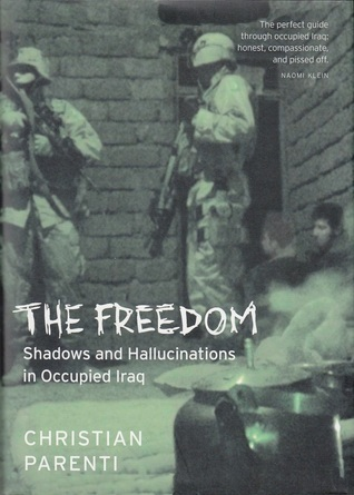 The Freedom: Shadows And Hallucinations In Occupied Iraq Christian Parenti