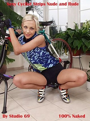 Sexy Cyclist Strips Nude and Rude an adult picture book of the female form: An Adult picture book of the best photography of models Studio 69