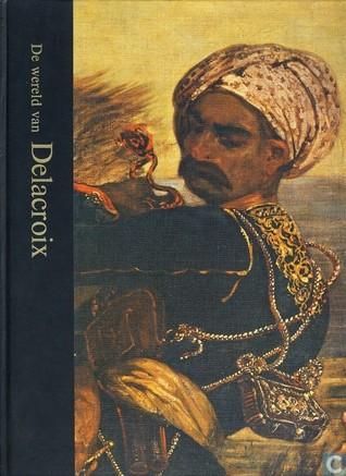 De wereld van Delacroix,1798-1863 Tom Prideaux