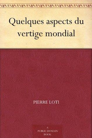 Quelques aspects du vertige mondial  by  Pierre Loti
